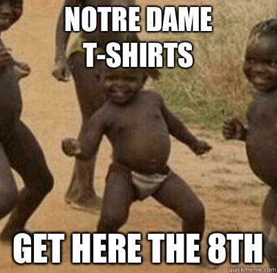NOTRE DAME T-SHIRTS GET HERE THE 8th - NOTRE DAME T-SHIRTS GET HERE THE 8th  Third World Success Kid