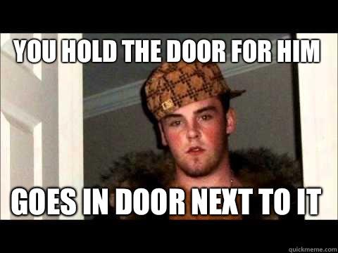 You hold the door for him Goes in door next to it
