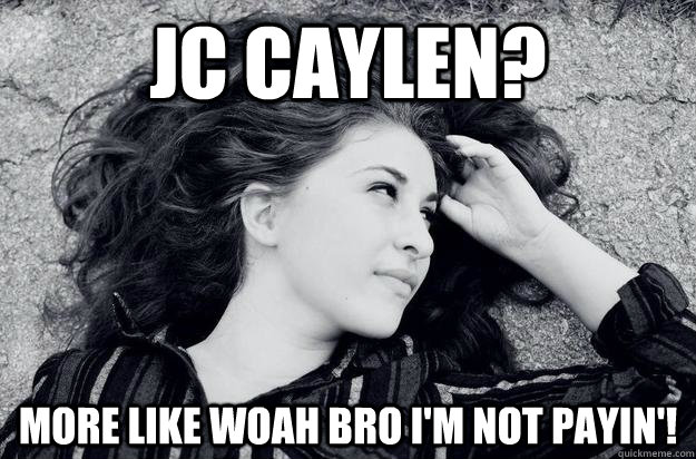 jc caylen? more like woah bro i'm not payin'!