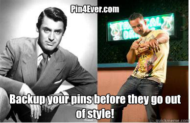 Pin4Ever.com Backup your pins before they go out of style!   Men What Happened