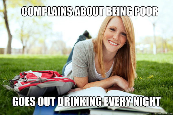 Complains about being Poor Goes out drinking every night