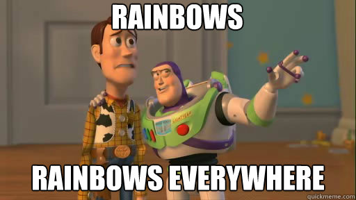 Rainbows Rainbows everywhere - Rainbows Rainbows everywhere  Everywhere