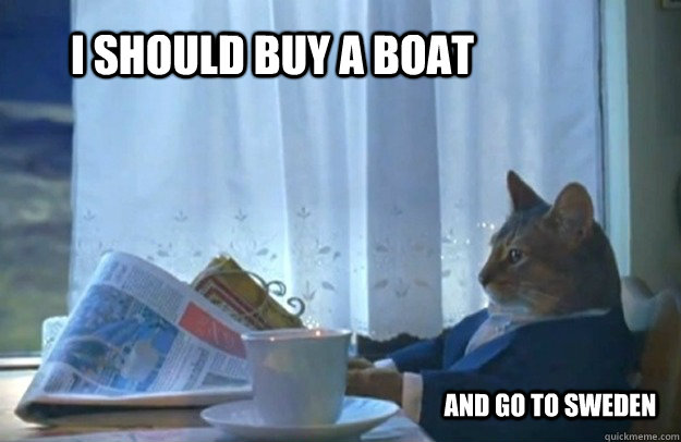 I should buy a boat and go to sweden - I should buy a boat and go to sweden  Sophisticated Cat