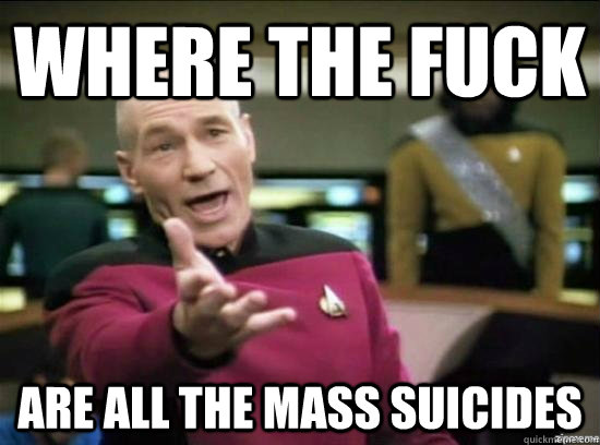 Where the fuck are all the mass suicides - Where the fuck are all the mass suicides  Annoyed Picard HD