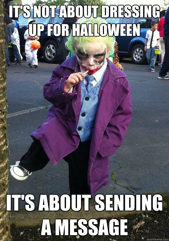 It's not about dressing up for halloween  it's about sending a message  - It's not about dressing up for halloween  it's about sending a message   Joker kid