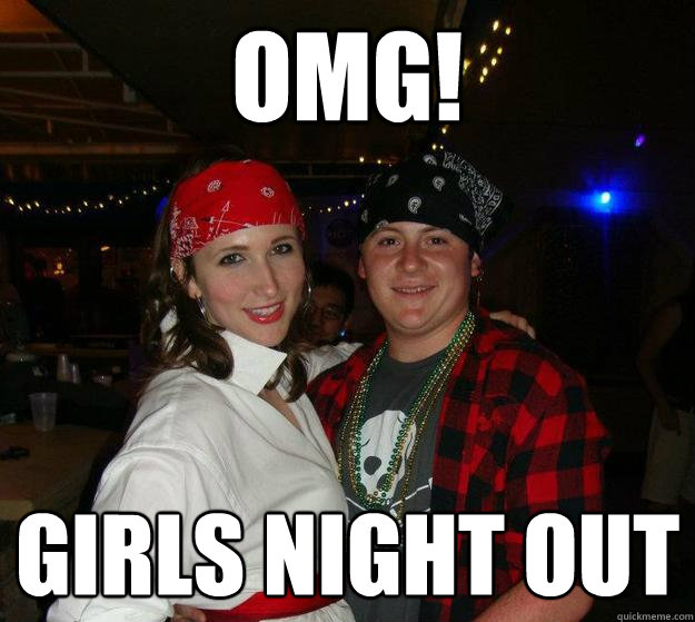 OMG! GIRLS NIGHT OUT  Girls Night Out
