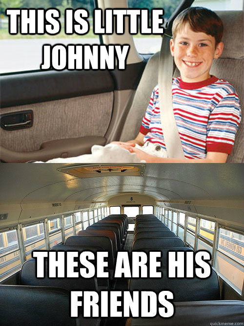 this is little johnny these are his friends  Scumbag Seat Belt Laws