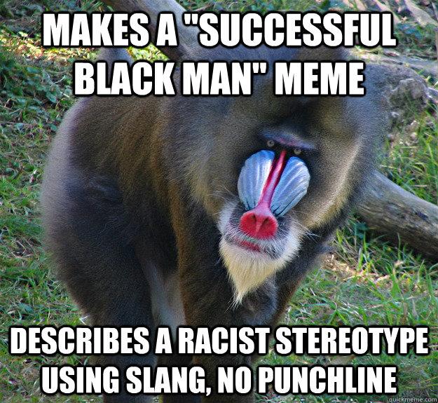 Funny Meme Punchlines : Makes a quot successful black man meme describes racist