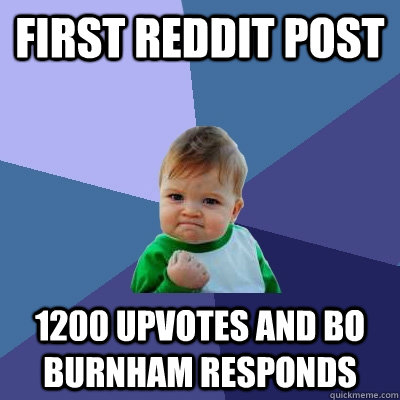 First reddit post 1200 upvotes and Bo Burnham responds - First reddit post 1200 upvotes and Bo Burnham responds  Success Kid