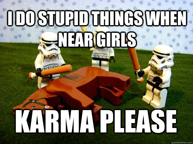 I do stupid things when near girls Karma Please - I do stupid things when near girls Karma Please  Misc