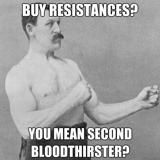Buy resistances? You mean second Bloodthirster? - Buy resistances? You mean second Bloodthirster?  overly manly man