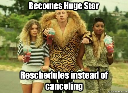 Becomes Huge Star Reschedules instead of canceling