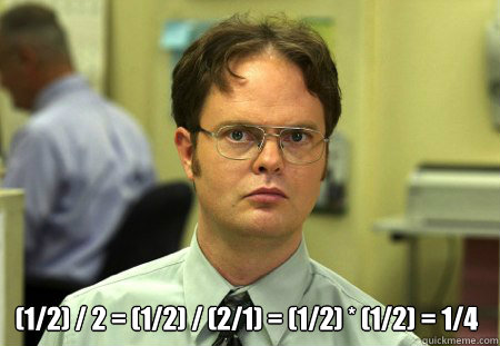 (1/2) / 2 = (1/2) / (2/1) = (1/2) * (1/2) = 1/4 -  (1/2) / 2 = (1/2) / (2/1) = (1/2) * (1/2) = 1/4  Dwight