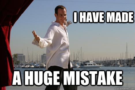 I have made A huge mistake - I have made A huge mistake  Misc