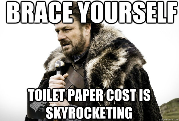Brace Yourself  Toilet paper cost is skyrocketing