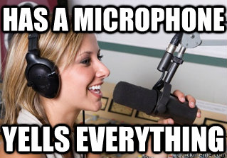 Has a microphone Yells everything - Has a microphone Yells everything  scumbag radio dj