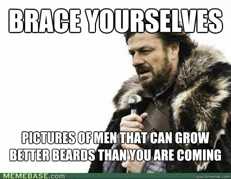 BRACE YOURSELVES PICTURES OF MEN THAT CAN GROW BETTER BEARDS THAN YOU ARE COMING