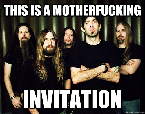 This Is A Motherfucking Invitation Lamb Of God Quickmeme