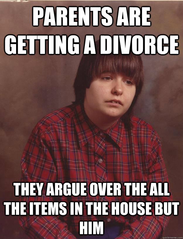 Parents are getting a divorce They argue over the all the items in the house but him