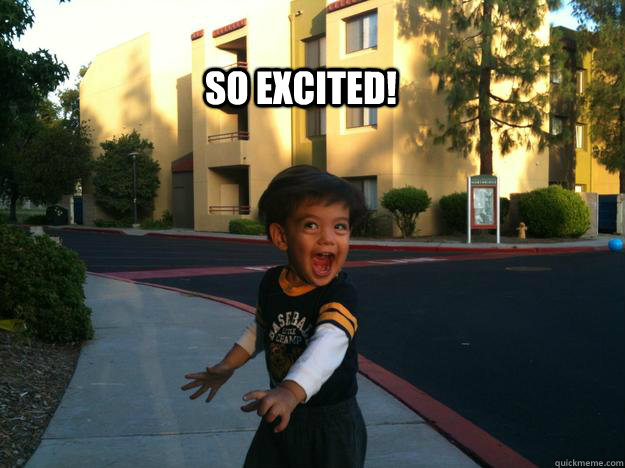 SO EXCITED!
