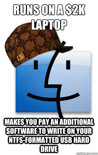 Runs on a $2k laptop Makes you pay an additional software to write on your NTFS-Formatted USB Hard drive