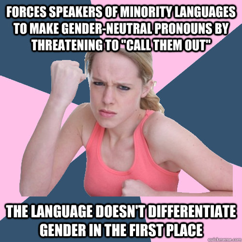FORCES SPEAKERS OF MINORITY LANGUAGES TO MAKE GENDER-NEUTRAL PRONOUNS BY THREATENING TO