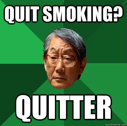 Quit smoking? quitter - Quit smoking? quitter  High Expectations Asian Father