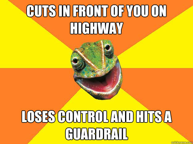 cuts in front of you on highway loses control and hits a guardrail - cuts in front of you on highway loses control and hits a guardrail  Karma Chameleon