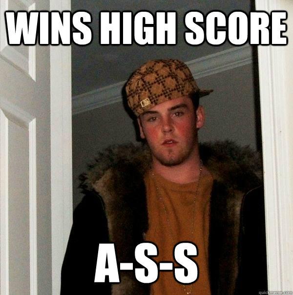 Wins high score A-S-S - Wins high score A-S-S  Scumbag Steve