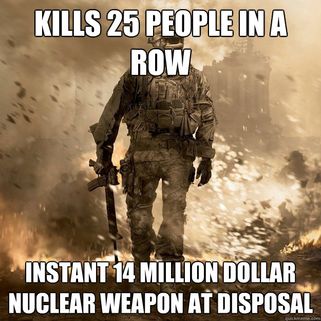 Kills 25 people in a row instant 14 million dollar nuclear weapon at disposal