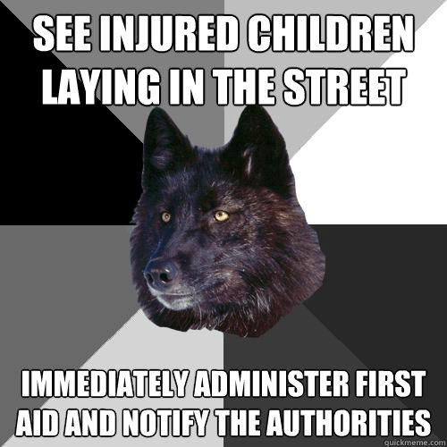 see injured children laying in the street immediately administer first aid and notify the authorities