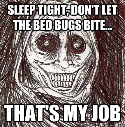 Sleep Tight Dont Let The Bed Bugs Bite Thats My Job