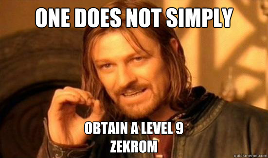 One Does Not Simply Obtain A Level 9  Zekrom - One Does Not Simply Obtain A Level 9  Zekrom  Boromir