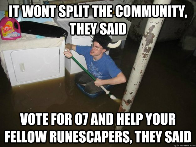 It wont split the community, they said Vote for 07 and help your fellow RuneScapers, they said