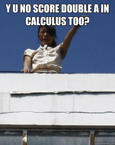 Y U No score double A in Calculus too?