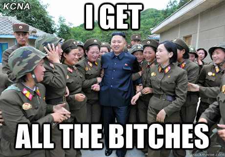 I GET ALL THE BITCHES - I GET ALL THE BITCHES  Kim Jong Un the Playboy