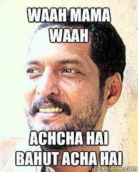 waah mama waah achcha hai bahut acha hai  Nana Patekar
