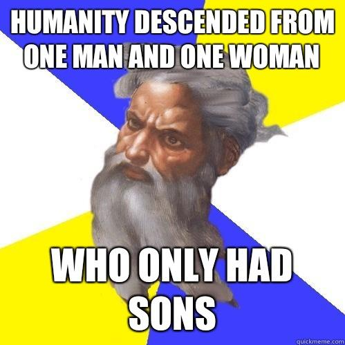 Humanity descended from one man and one woman Who only had sons - Humanity descended from one man and one woman Who only had sons  Advice God