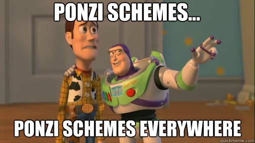 Ponzi Schemes... Ponzi Schemes everywhere - Ponzi Schemes... Ponzi Schemes everywhere  Everywhere
