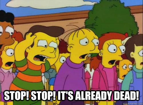 Stop! Stop! It's already dead! - Stop! Stop! It's already dead!  stop stop hes already dead