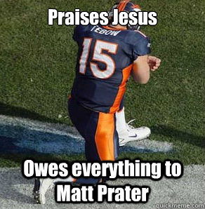 Praises Jesus Owes everything to Matt Prater