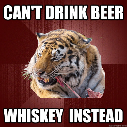 can't drink beer Whiskey  instead