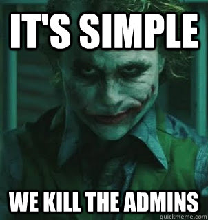 It's simple we kill the admins  - It's simple we kill the admins   its simple we kill the pope