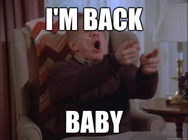 I'm Back baby - I'm Back baby  Frank Costanza