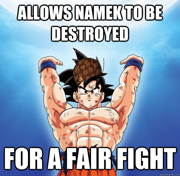 Allows namek to be destroyed for a fair fight - Allows namek to be destroyed for a fair fight  Scumbag Goku