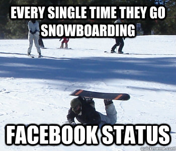 Every Single Time They Go Snowboarding Facebook Status Beginner