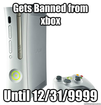 Gets Banned from xbox Until 12/31/9999