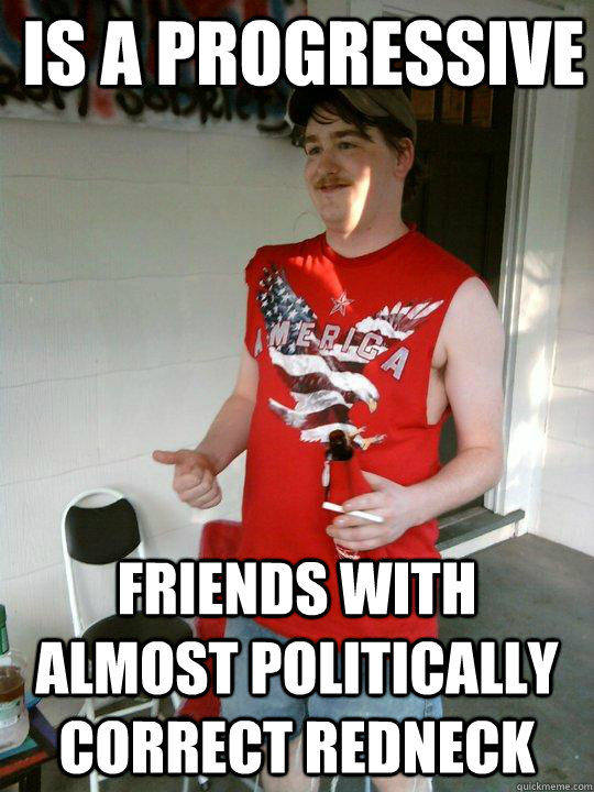 is a progressive friends with almost politically correct ...