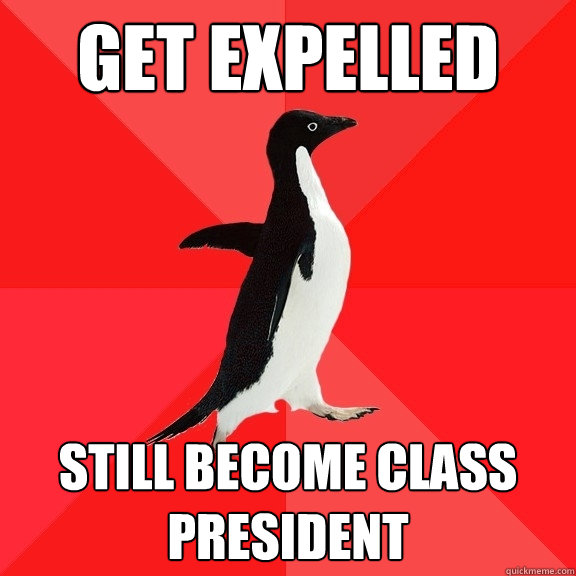 Get Expelled Still become Class President - Get Expelled Still become Class President  Socially Awesome Penguin