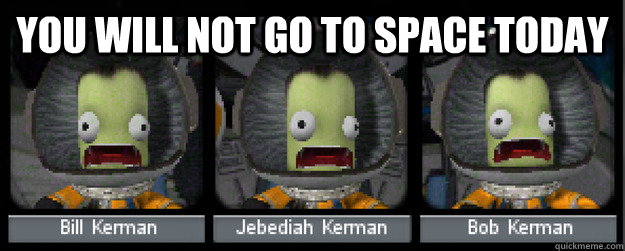 You will not go to space today - You will not go to space today  Panicking Jeb